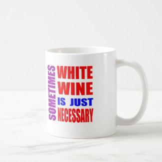 Sometimes White wine is just necessary Mugs