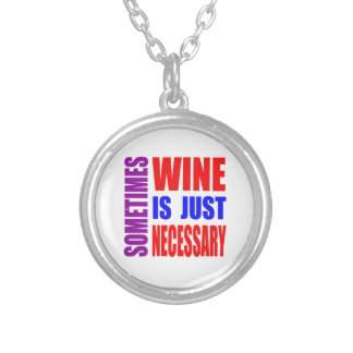 Sometimes Wine is just necessary Pendant