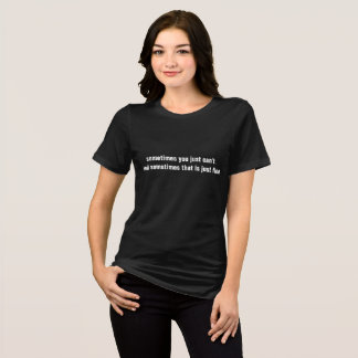 sometimes you just can't women's tshirt