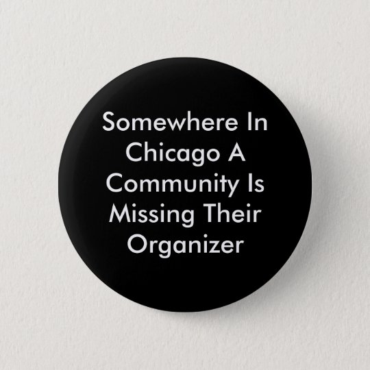 Somewhere In Chicago A Community Is Missing The... 6 Cm Round Badge