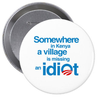 Somewhere in Kenya, a village is missing an idiot 10 Cm Round Badge