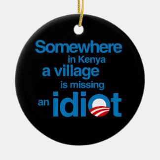 Somewhere in Kenya, a village is missing an idiot Round Ceramic Decoration