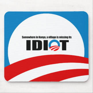 Somewhere in Kenya a village is missing its idiot Mouse Mat