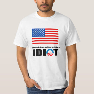 Somewhere in Kenya a village is missing its idiot Tshirt