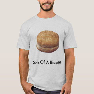 Son Of A Biscuit! T-Shirt