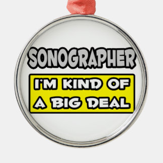 Sonographer .. I'm Kind of a Big Deal Silver-Colored Round Decoration
