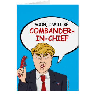 Soon I will be Combander-in-Chief Greeting Card