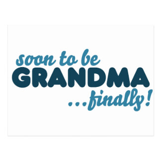 Soon to be Grandma Finally Postcard