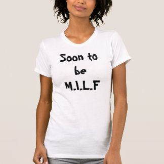 Soon to be M.I.L.F T-shirts