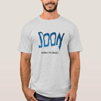 SOON - When It's Ready... T-Shirt