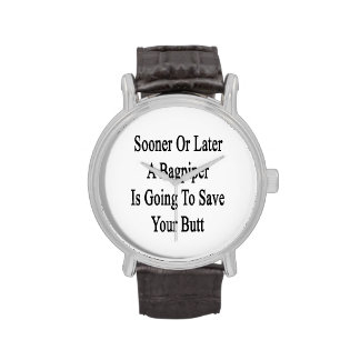 Sooner Or Later A Bagpiper Is Going To Save Your B Wristwatch