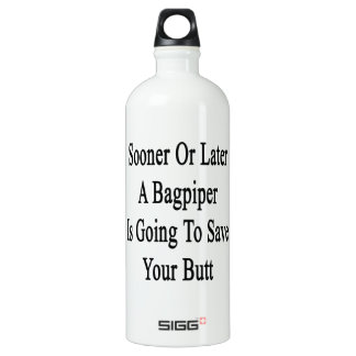 Sooner Or Later A Bagpiper Is Going To Save Your B SIGG Traveller 1.0L Water Bottle