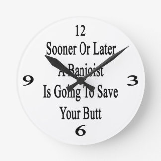 Sooner Or Later A Banjoist Is Going To Save Your B Wall Clock