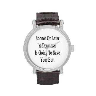 Sooner Or Later A Drummer Is Going To Save Your Bu Wrist Watch