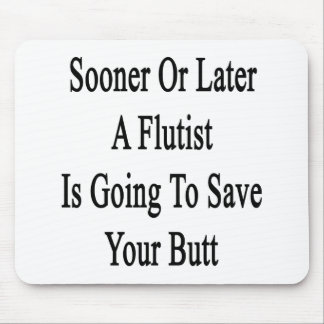 Sooner Or Later A Flutist Is Going To Save Your Bu Mousepad