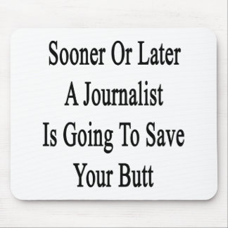Sooner Or Later A Journalist Is Going To Save Your Mouse Pads
