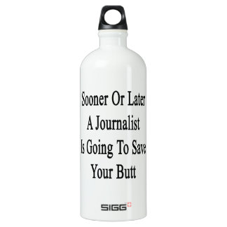 Sooner Or Later A Journalist Is Going To Save Your SIGG Traveller 1.0L Water Bottle