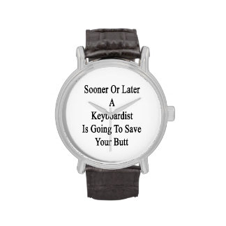 Sooner Or Later A Keyboardist Is Going To Save You Wristwatch