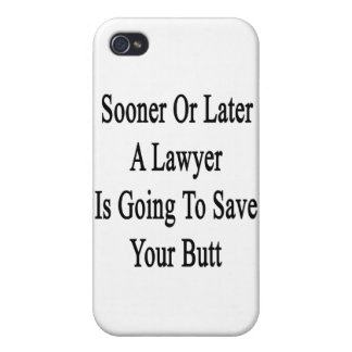 Sooner Or Later A Lawyer Is Going To Save Your But Cover For iPhone 4