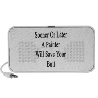 Sooner Or Later A Painter Will Save Your Butt iPod Speaker