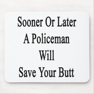 Sooner Or Later A Policeman Will Save Your Butt Mousepads