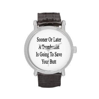 Sooner Or Later A Trombonist Is Going To Save Your Wrist Watch