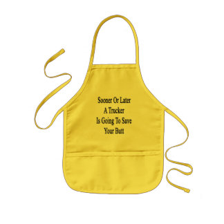 Sooner Or Later A Trucker Is Going To Save Your Bu Kids' Apron