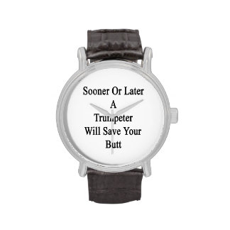 Sooner Or Later A Trumpeter Will Save Your Butt Watch