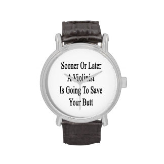 Sooner Or Later A Violinist Is Going To Save Your Wrist Watch