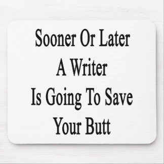 Sooner Or Later A Writer Is Going To Save Your But Mouse Pads