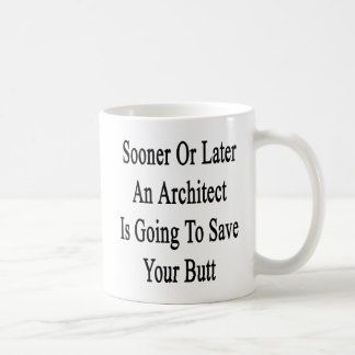 Sooner Or Later An Architect Is Going To Save Your Basic White Mug