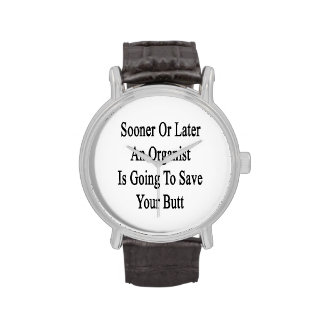 Sooner Or Later An Organist Is Going To Save Your Wristwatch