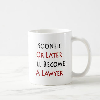 Sooner Or Later I'll Become A Lawyer Mug
