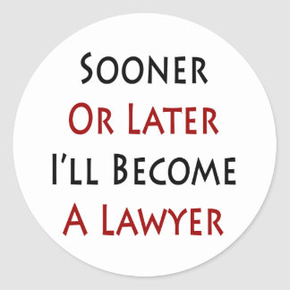 Sooner Or Later I'll Become A Lawyer Round Sticker