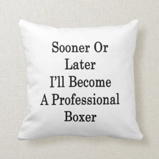 Sooner Or Later I'll Become A Professional Boxer Throw Pillow