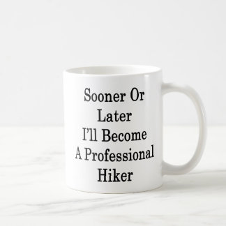 Sooner Or Later I'll Become A Professional Hiker Coffee Mugs