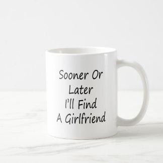 Sooner Or Later I'll Find A Girlfriend Mug