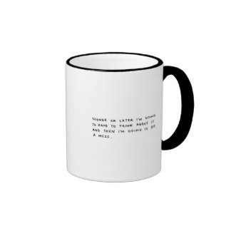 SOONER OR LATER I'M GOING TO HAVE TO THINK ABOUT I RINGER MUG