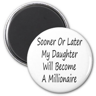 Sooner Or Later My Daughter Will Become A Milliona 6 Cm Round Magnet