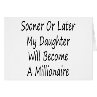 Sooner Or Later My Daughter Will Become A Milliona Card