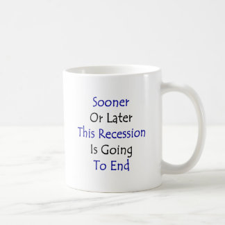 Sooner Or Later This Recession Is Going To End Mugs