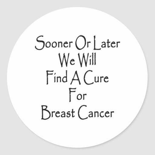 Sooner Or Later We Will Find A Cure For Breast Can Sticker
