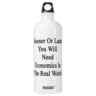 Sooner Or Later You Will Need Economics In The Rea SIGG Traveller 1.0L Water Bottle
