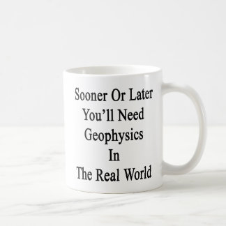 Sooner Or Later You'll Need A Geophysics In The Re Coffee Mug