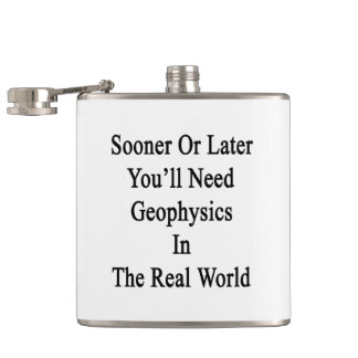 Sooner Or Later You'll Need A Geophysics In The Re Flasks