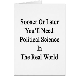 Sooner Or Later You'll Need A Political Science In Greeting Card