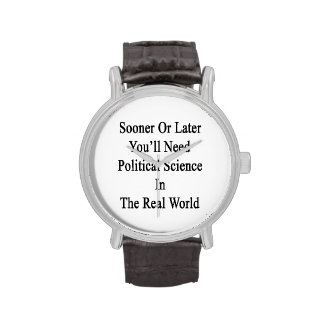 Sooner Or Later You'll Need A Political Science In Wristwatch