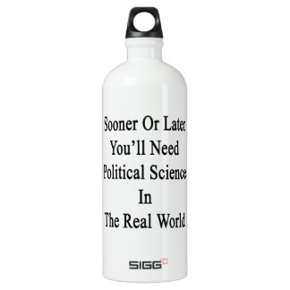 Sooner Or Later You'll Need A Political Science In SIGG Traveller 1.0L Water Bottle