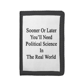 Sooner Or Later You'll Need A Political Science In Tri-fold Wallet