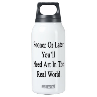 Sooner Or Later You'll Need Art In The Real World.
